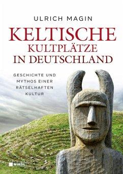 Keltische Kultplätze in Deutschland - Magin, Ulrich