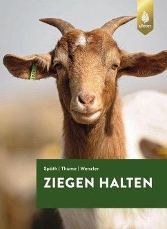 Ziegen halten - Späth, Hans; Thume, Otto; Wenzler, Johann-Georg