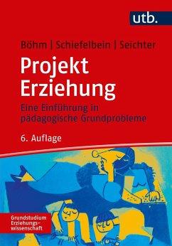 Projekt Erziehung - Böhm, Winfried; Seichter, Sabine