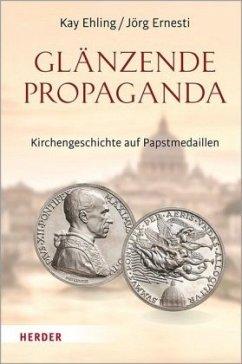 Glänzende Propaganda - Ehling, Kay; Ernesti, Jörg