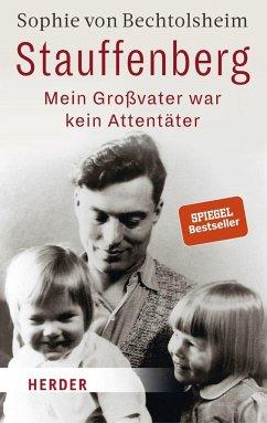 Stauffenberg - mein Großvater war kein Attentäter - Bechtolsheim, Sophie von