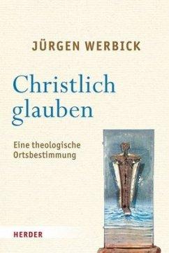 Christlich glauben - Werbick, Jürgen
