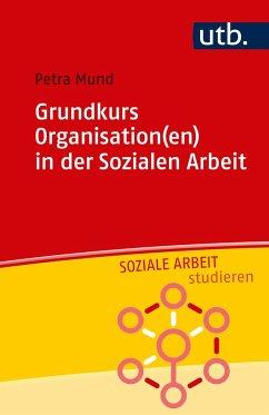 Grundkurs Organisation(en) in der Sozialen Arbeit - Mund, Petra