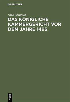 Das königliche Kammergericht vor dem Jahre 1495 (eBook, PDF) - Franklin, Otto