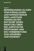Bemerkungen zu dem vom Königlichen Justizministerium dem Landtage vorgelegten Entwurf eines Gesetzes über die juristische Prüfungen und die Vorbereitung zum höheren Justizdienst (eBook, PDF)