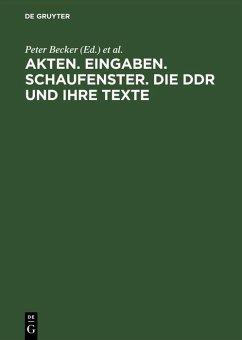 Akten. Eingaben. Schaufenster. Die DDR und ihre Texte (eBook, PDF)