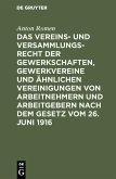 Das Vereins- und Versammlungsrecht der Gewerkschaften, Gewerkvereine und ähnlichen Vereinigungen von Arbeitnehmern und Arbeitgebern nach dem Gesetz vom 26. Juni 1916 (eBook, PDF)