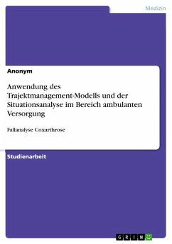 Anwendung des Trajektmanagement-Modells und der Situationsanalyse im Bereich ambulanten Versorgung (eBook, PDF)