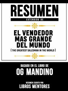 Resumen Extendido De El Vendendor Mas Grande Del Mundo (The Greatest Salesman In The World) - Basado En El Libro De Og Mandino (eBook, ePUB)