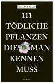 111 tödliche Pflanzen, die man kennen muss (eBook, ePUB)