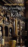 Die gruseligsten Orte in Köln (eBook, PDF)