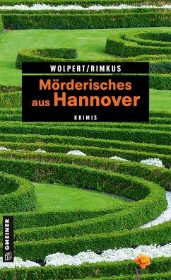 Mörderisches aus Hannover (eBook, PDF) - Wolpert, Heike; Rimkus, Claudia