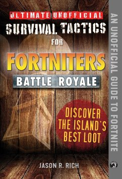 Ultimate Unofficial Survival Tactics for Fortniters: Discover the Island's Best Loot (eBook, ePUB) - Rich, Jason R.