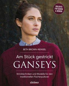 Am Stück gestrickt: Ganseys - Brown-Reinsel, Beth