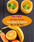 Clean Eating Smoothie Recipes - Plant Based & Delicious (eBook, ePUB)