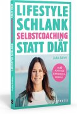 Lifestyle Schlank! Selbstcoaching statt Diät mit Coaching- und Audioübungen.