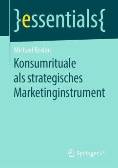 Konsumrituale als strategisches Marketinginstrument - Roslon, Michael