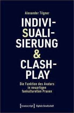 Indivisualisierung & Clashplay - Tilgner, Alexander