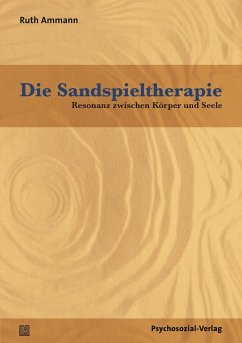 Die Sandspieltherapie - Ammann, Ruth