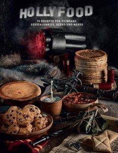 HOLLYFOOD: 75 Rezepte für Filmfans, Serienjunkies, Geeks und Nerds - Grimm, Tom