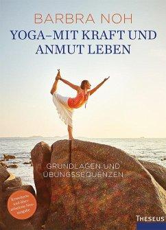 Yoga - Mit Kraft und Anmut leben - Noh, Barbra