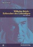 Wilhelm Reich - Erforscher des Lebendigen