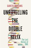 Unravelling the Double Helix (eBook, ePUB)