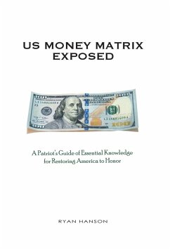 U.S. Money Matrix Exposed: A Patriot's Guide of Essential Knowledge for Restoring America to Honor-(Premiere Hardcover Edition) - Hanson, Ryan