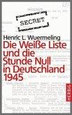 Die Weiße Liste und die Stunde Null in Deutschland 1945 (Mängelexemplar)