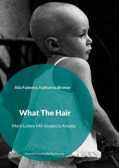 What The Hair (eBook, ePUB) - Bremer, Katharina; Fadeeva, Alla
