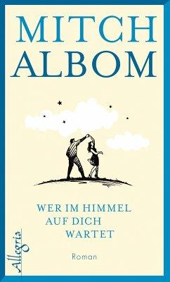 Wer im Himmel auf dich wartet (eBook, ePUB) - Albom, Mitch