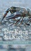 Der Krieg der Krebse. Europas Flußkrebse. Ein Überlebenskampf (eBook, ePUB)