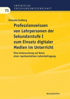 Professionswissen von Lehrpersonen der Sekundarstufe I zum Einsatz digitaler Medien im Unterricht - Endberg, Manuela
