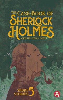 The Case-Book of Sherlock Holmes. Arthur Conan Doyle (englische Ausgabe) - Doyle, Arthur Conan