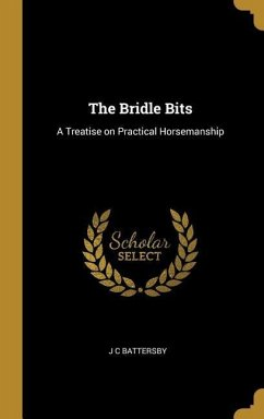 The Bridle Bits: A Treatise on Practical Horsemanship