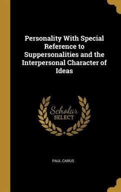 Personality with Special Reference to Suppersonalities and the Interpersonal Character of Ideas - Carus, Paul