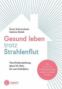Gesund leben trotz Strahlenflut - Schwarzhans, Ernst