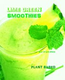 Lime Green Smoothies - Plant Based (Smoothie Recipes, #3) (eBook, ePUB)