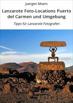Lanzarote Foto-Locations Puerto del Carmen und Umgebung (eBook, ePUB) - Moers, Juergen