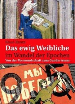 Das ewig Weibliche im Wandel der Epochen - Kunze, Klaus