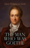 The Man Who Was Goethe: Memoirs, Letters & Essays (eBook, ePUB)