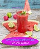 Watermelon Smoothies - Get Energized (Smoothie Recipes, #5) (eBook, ePUB)