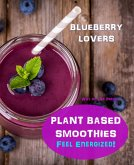 Plant Based Smoothies - Feel Energized - Blueberry Lovers (Smoothie Recipes, #6) (eBook, ePUB)