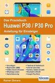 Das Praxisbuch Huawei P30 / P30 Pro - Anleitung für Einsteiger (eBook, PDF)