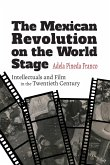 The Mexican Revolution on the World Stage: Intellectuals and Film in the Twentieth Century
