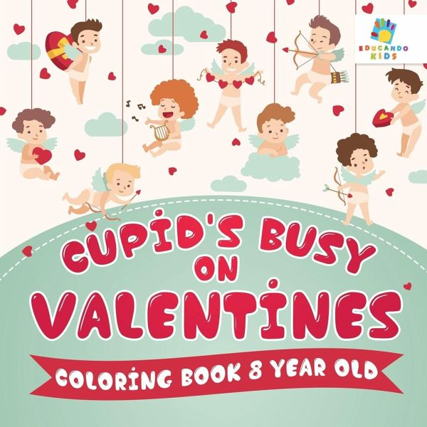 Cupids Busy on Valentines Coloring Book 8 Year Old