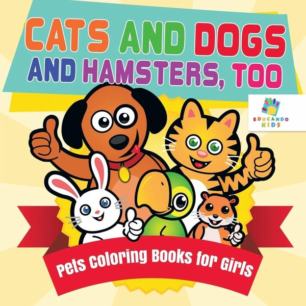 Cats and Dogs and Hamsters, Too Pets Coloring Books for Girls