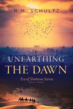 Unearthing the Dawn - Schultz, R. M.