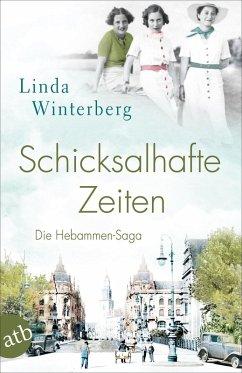 Schicksalhafte Zeiten / Hebammen-Saga Bd.3 (eBook, ePUB) - Winterberg, Linda