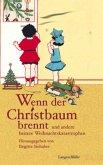 Wenn der Christbaum brennt und andere heitere Weihnachtskatastrophen (Mängelexemplar)